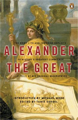 Alexander The Great By Wood, Michael (INT)/ Gergel, Tania (EDT)/ Arrian (EDT)/ Curtius Rufus, Quintus (EDT)/ Plutarch (EDT)