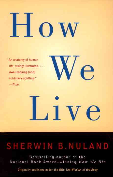 How We Live By Nuland, Sherwin B.